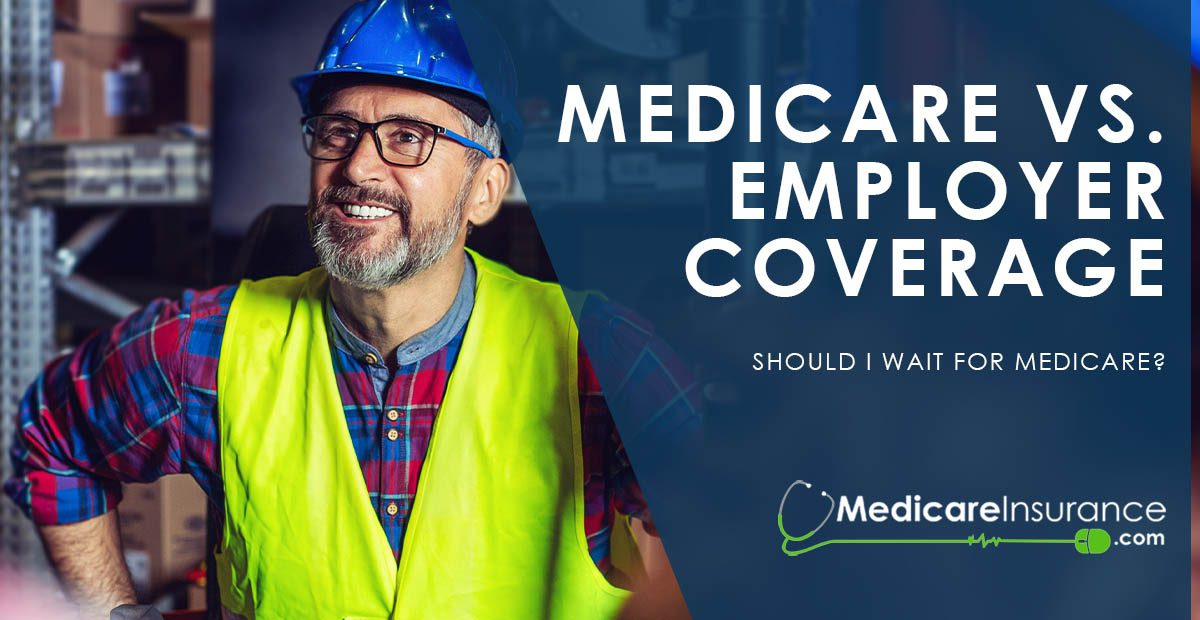 Medicare vs. Employer Coverage text over image of man in hard hat and yellow vest